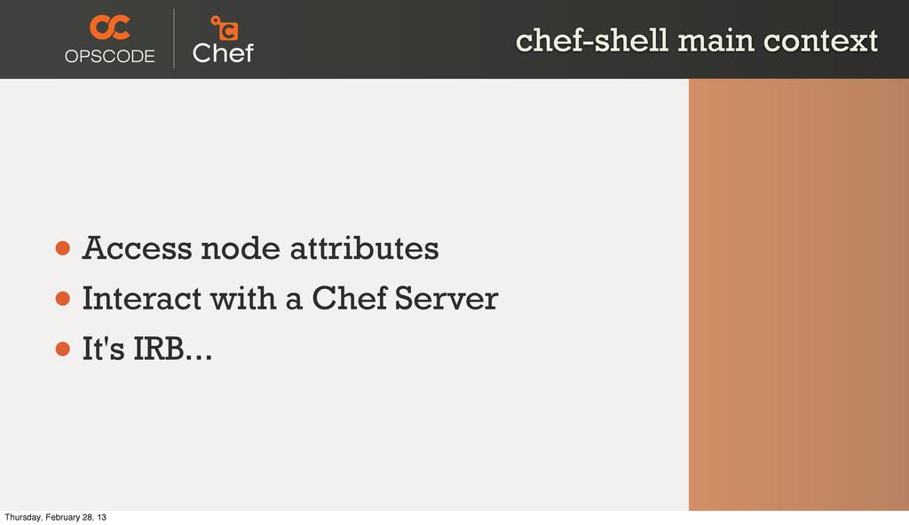 chef-shell main context • Access node attribute...