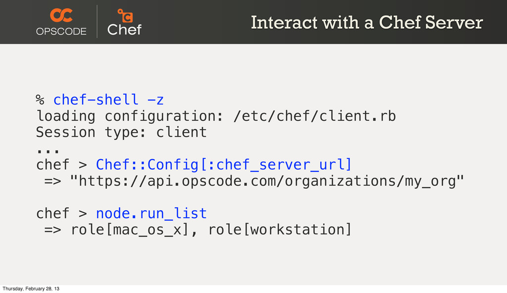 Interact with a Chef Server % chef-shell -z loa...
