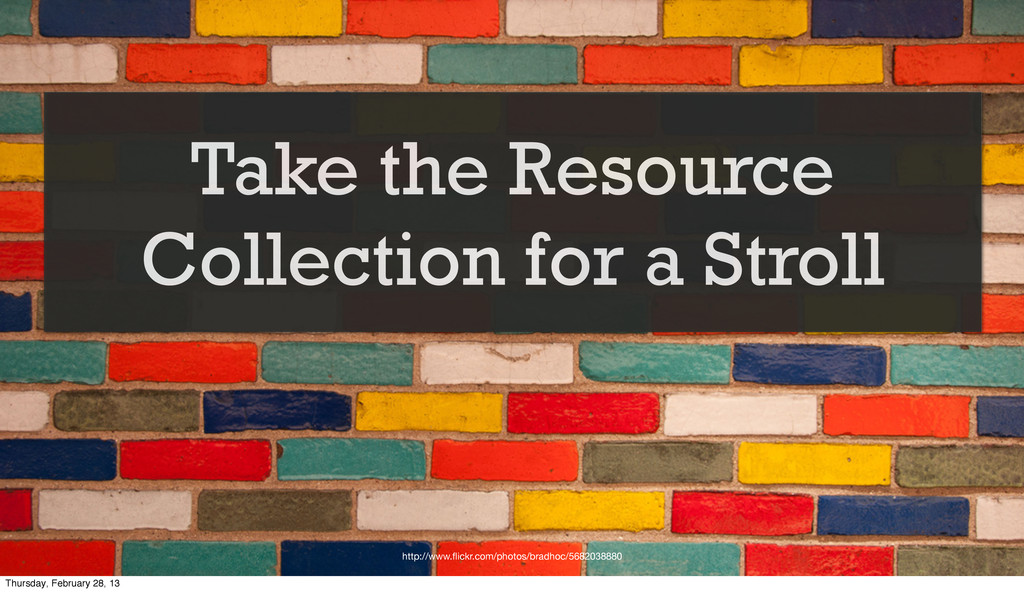 Take the Resource Collection for a Stroll http:...