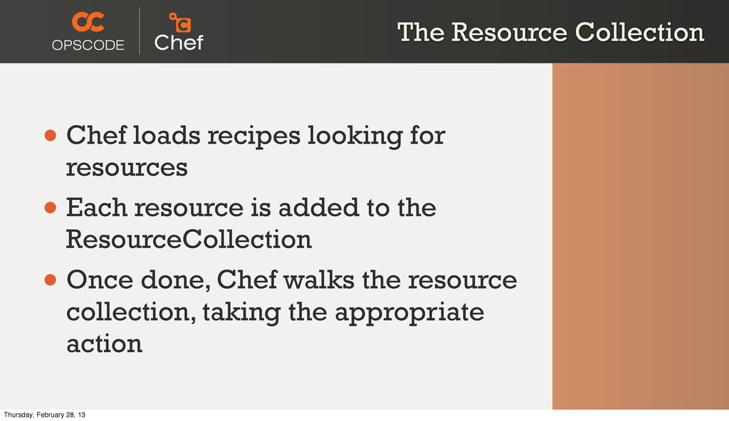 The Resource Collection • Chef loads recipes lo...