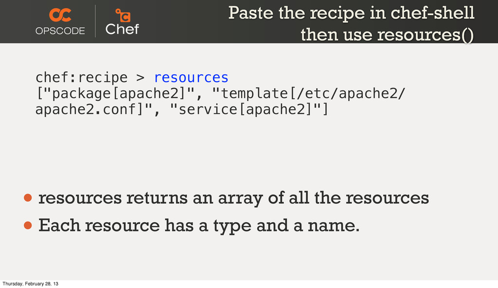 Paste the recipe in chef-shell then use resourc...