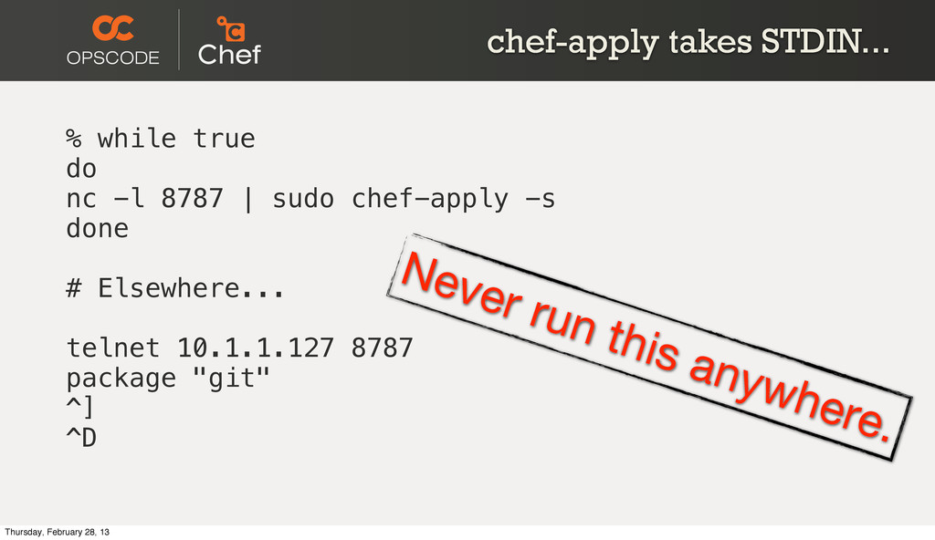 chef-apply takes STDIN... % while true do nc -l...