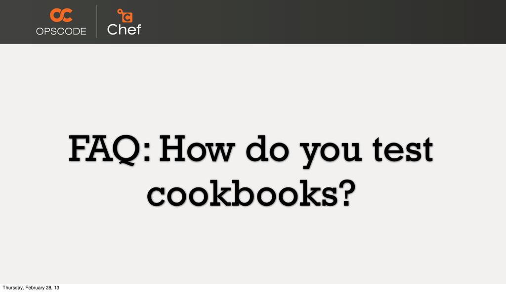 FAQ: How do you test cookbooks? Thursday, Febru...