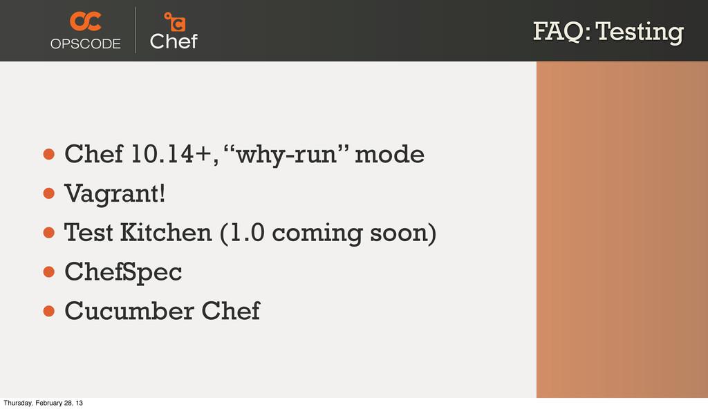 "FAQ: Testing • Chef 10.14+, ""why-run"" mode • Va..."