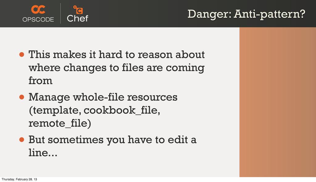 Danger: Anti-pattern? • This makes it hard to r...