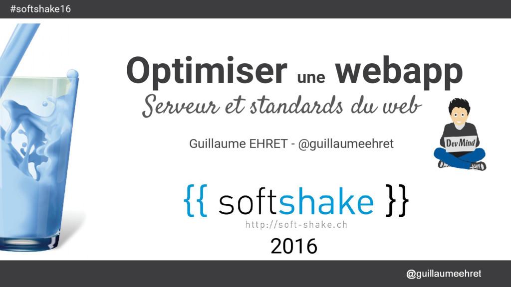 @guillaumeehret #softshake16 Optimiser une weba...
