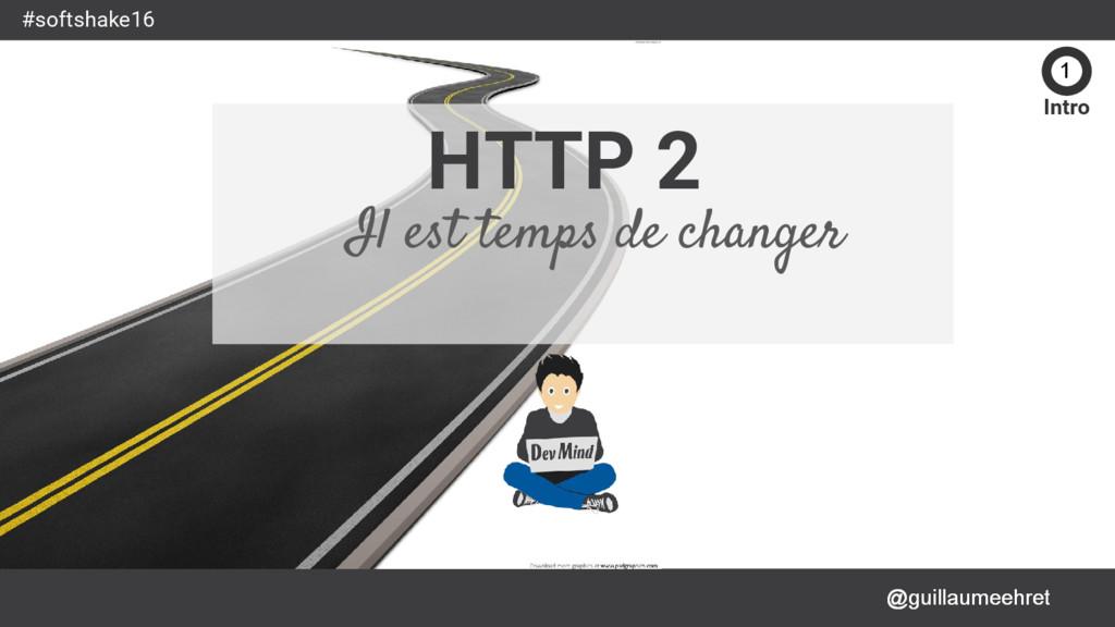 @guillaumeehret #softshake16 HTTP 2 Il est temp...