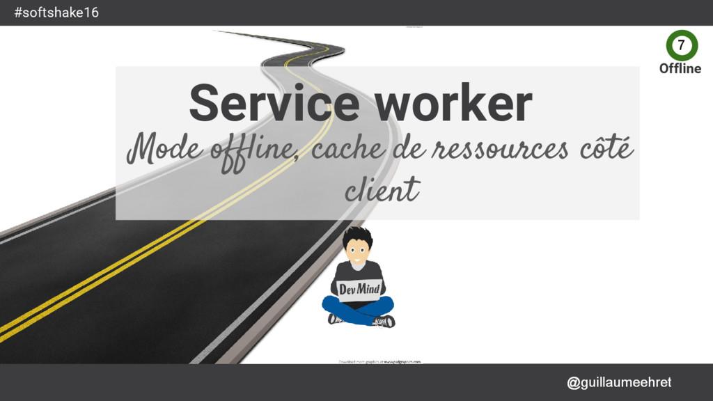 @guillaumeehret #softshake16 Service worker Mod...