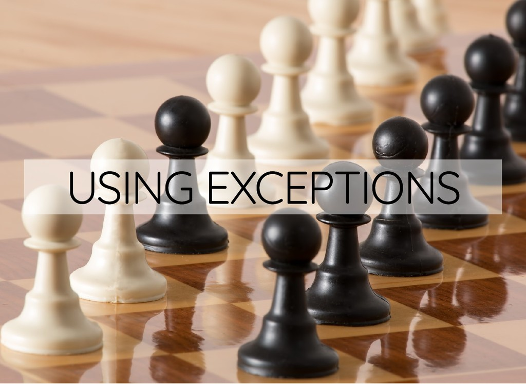 USING EXCEPTIONS USING EXCEPTIONS