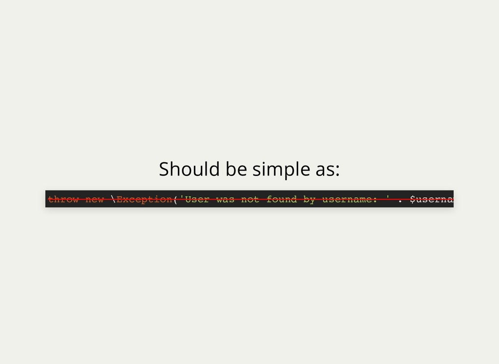 Should be simple as: throw new \Exception('User...