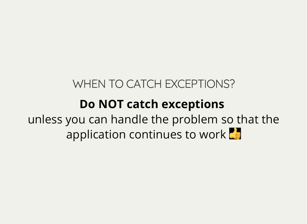 WHEN TO CATCH EXCEPTIONS? WHEN TO CATCH EXCEPTI...