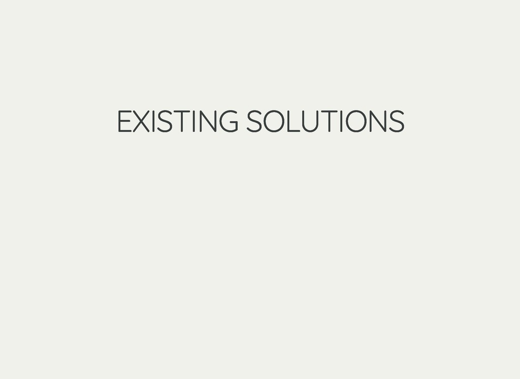 EXISTING SOLUTIONS EXISTING SOLUTIONS