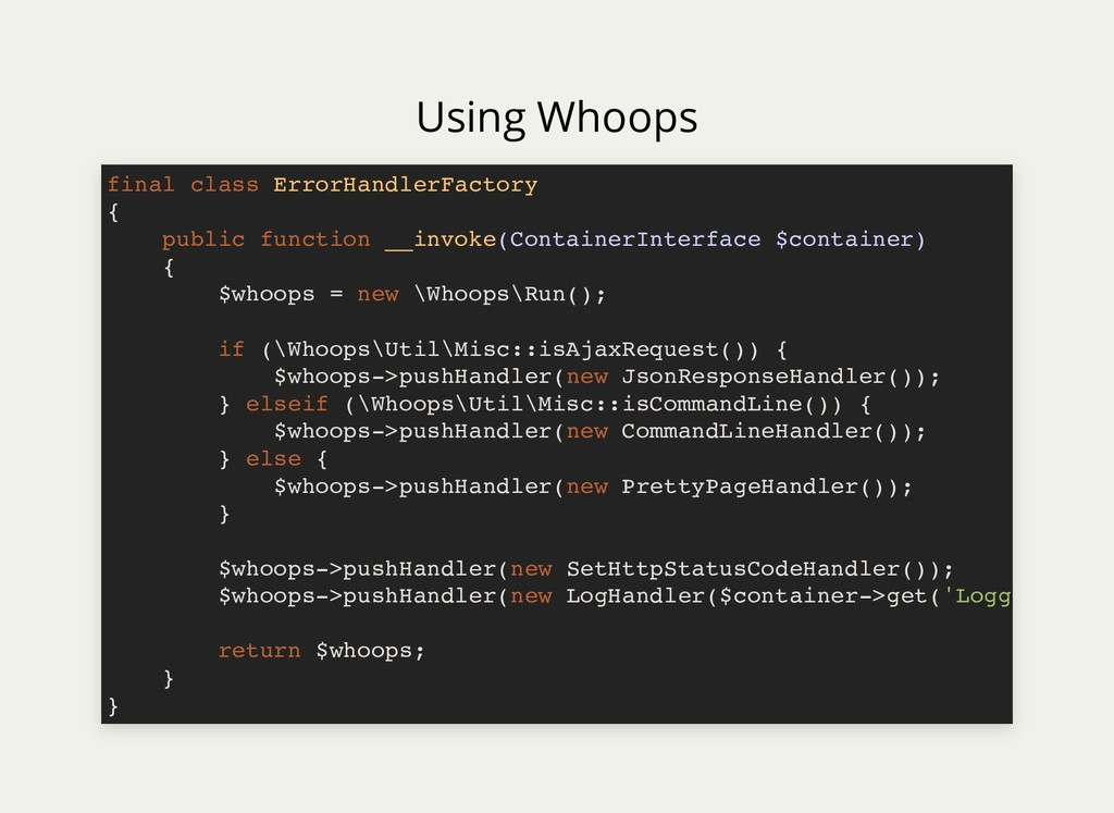 Using Whoops final class ErrorHandlerFactory { ...