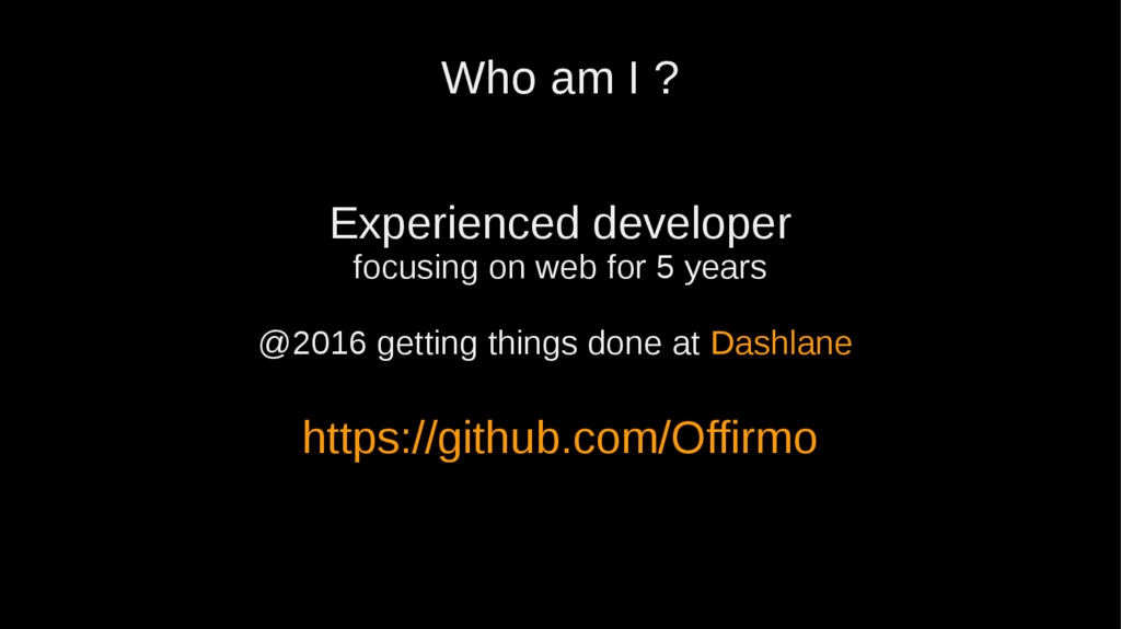 Who am I ? Experienced developer focusing on we...