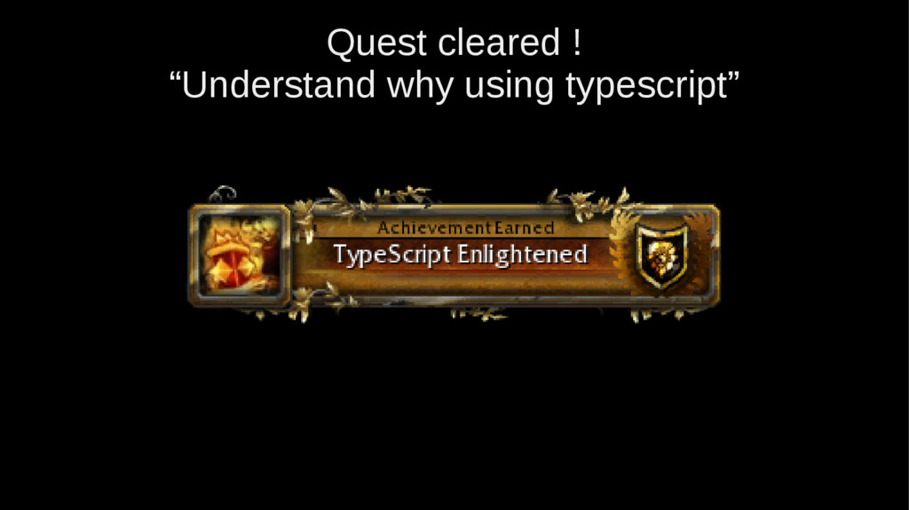 """Quest cleared ! """"Understand why using typescrip..."""