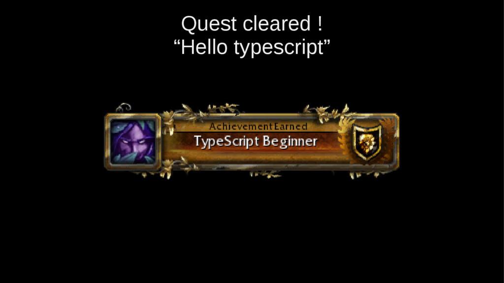 """Quest cleared ! """"Hello typescript"""""""