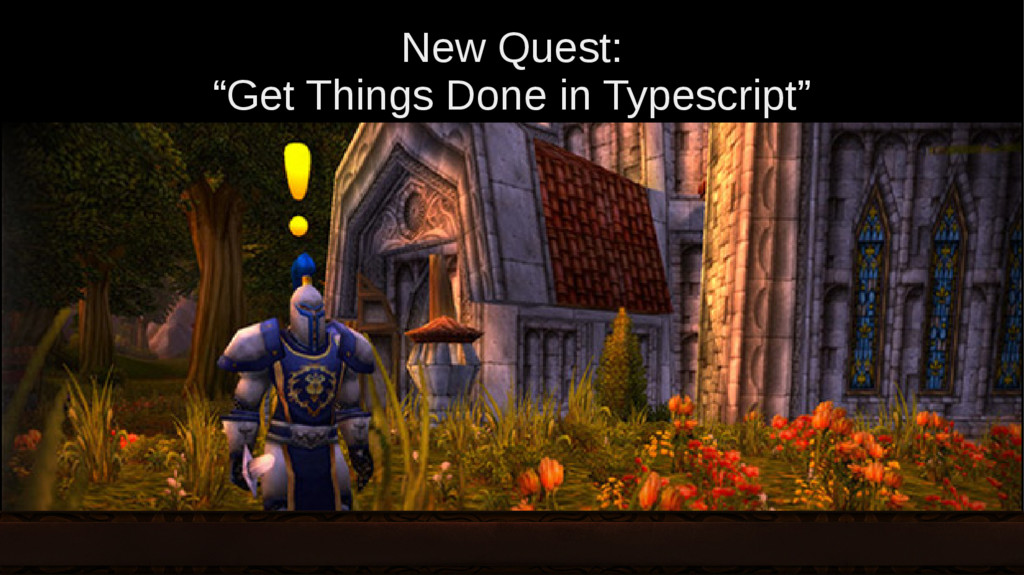"""New Quest: """"Get Things Done in Typescript"""""""