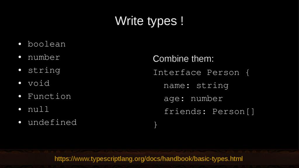Write types ! ● boolean ● number ● string ● voi...