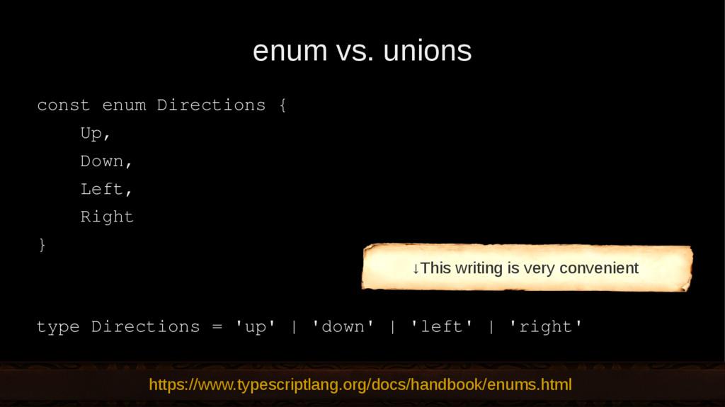 enum vs. unions const enum Directions { Up, Dow...