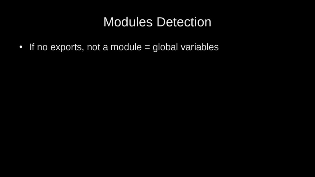 Modules Detection ● If no exports, not a module...