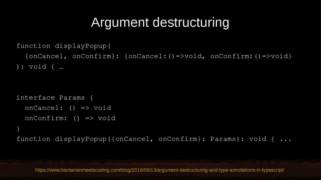 Argument destructuring function displayPopup( {...