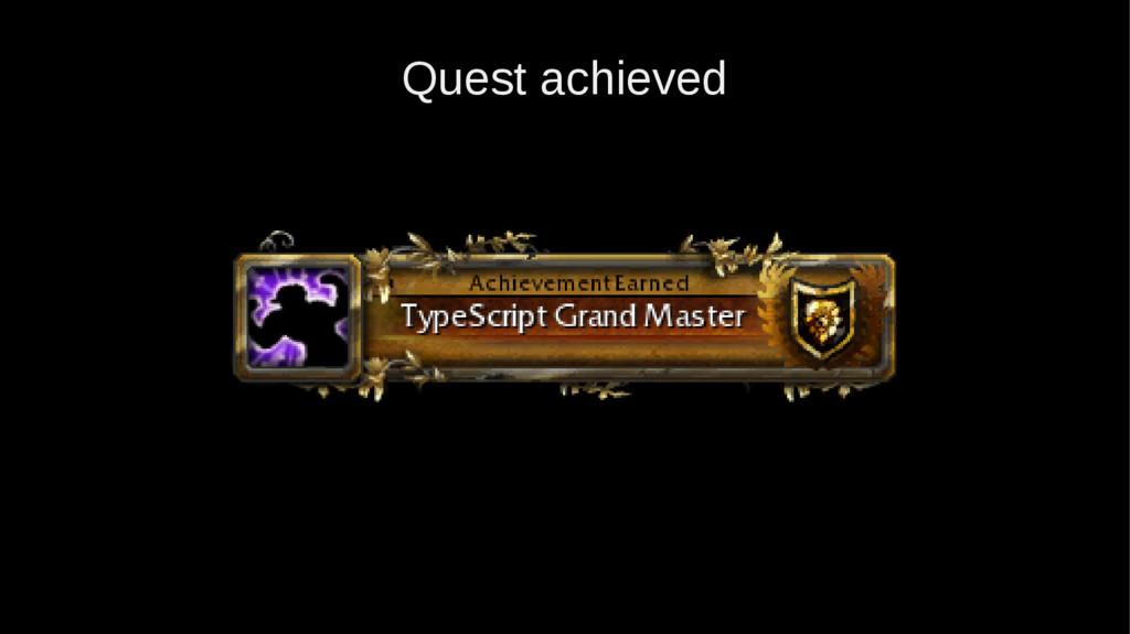 Quest achieved