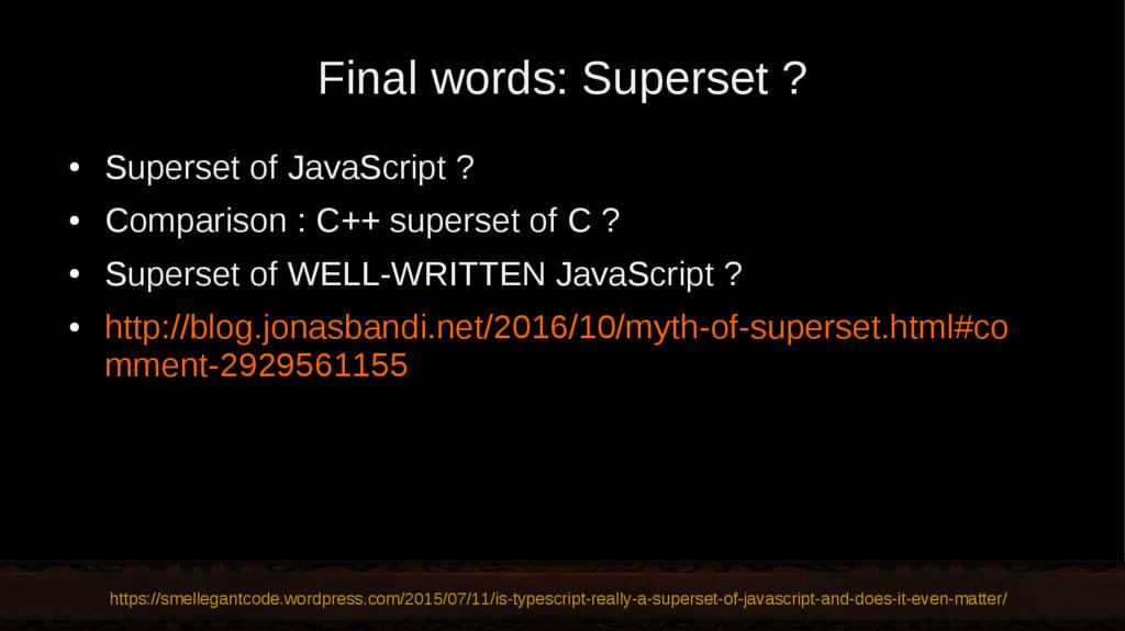 Final words: Superset ? ● Superset of JavaScrip...