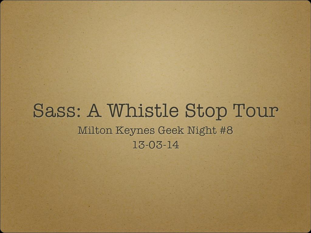 Sass: A Whistle Stop Tour Milton Keynes Geek Ni...