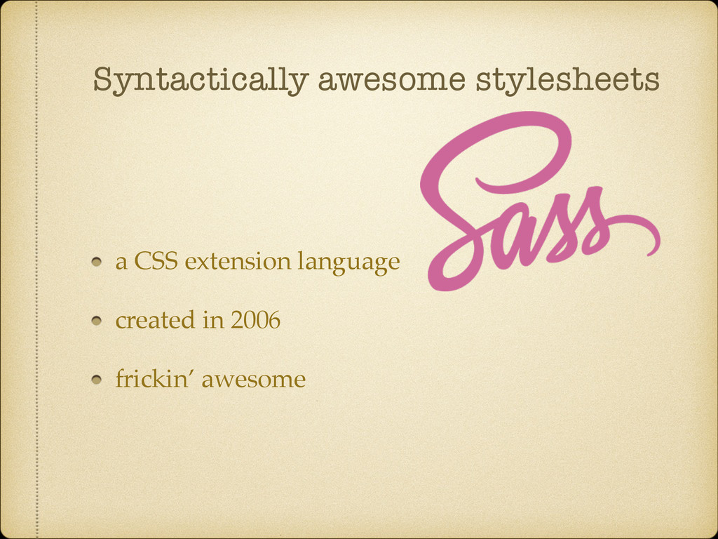 Syntactically awesome stylesheets a CSS extensi...