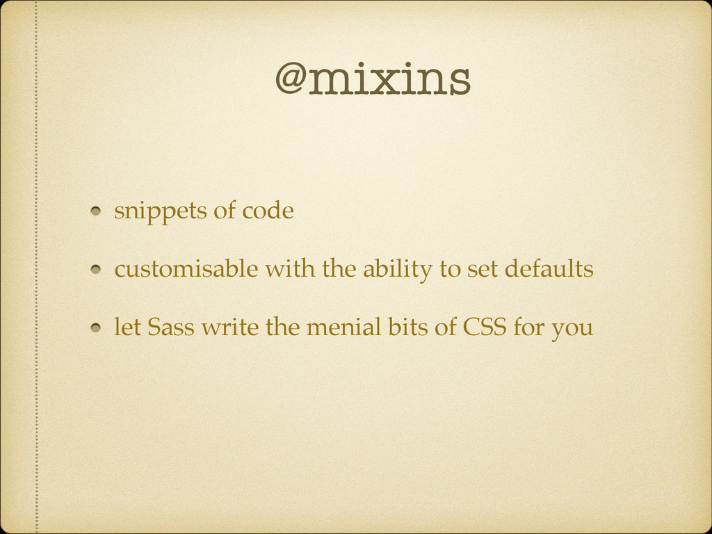 @mixins snippets of code! customisable with the...
