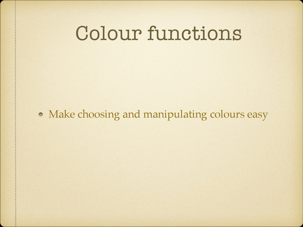 Colour functions Make choosing and manipulating...