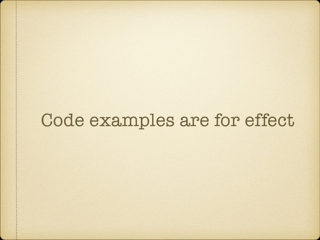 Code examples are for effect
