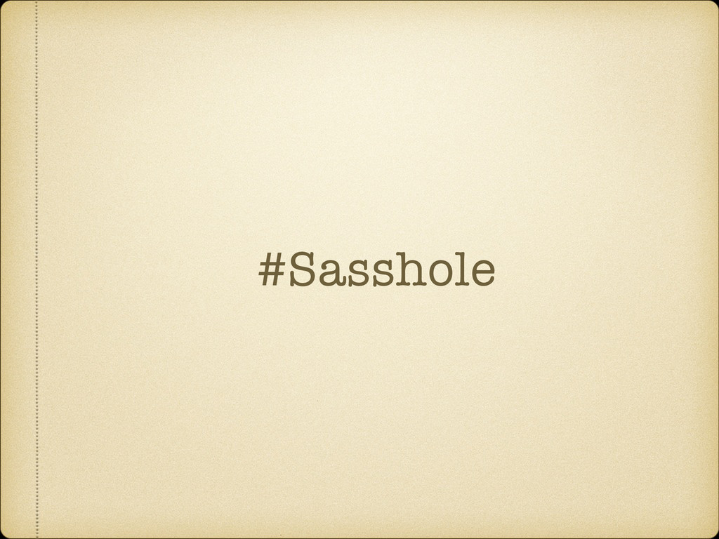 #Sasshole