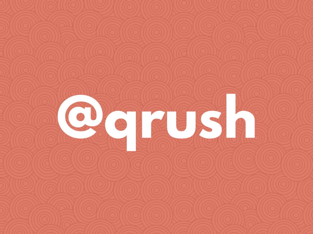 @qrush