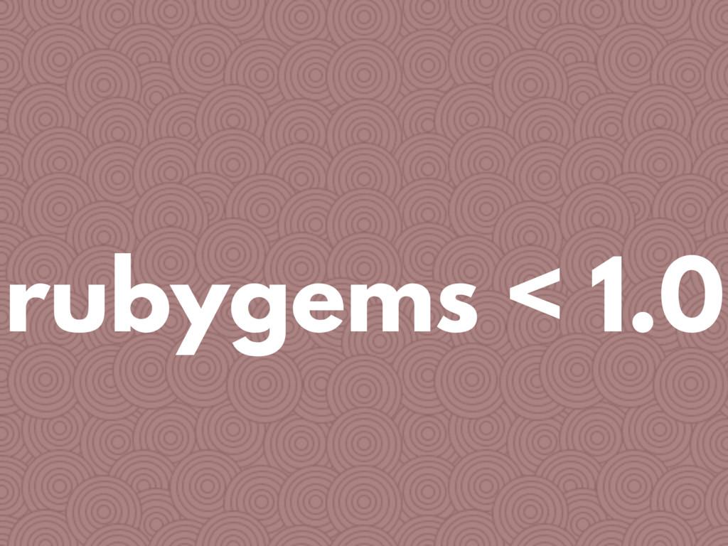 rubygems < 1.0