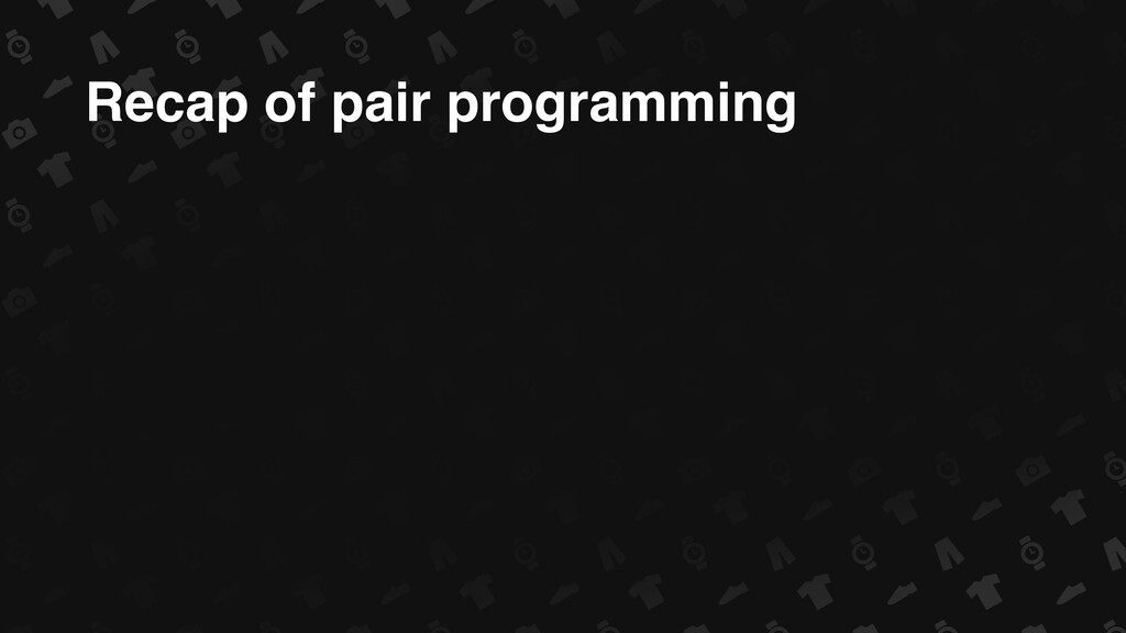 Recap of pair programming