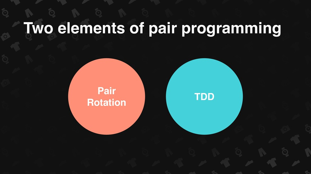 Two elements of pair programming TDD Pair Rotat...