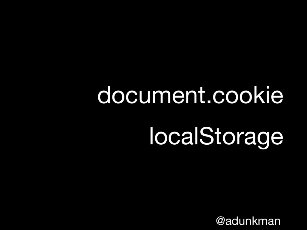 @adunkman document.cookie  localStorage