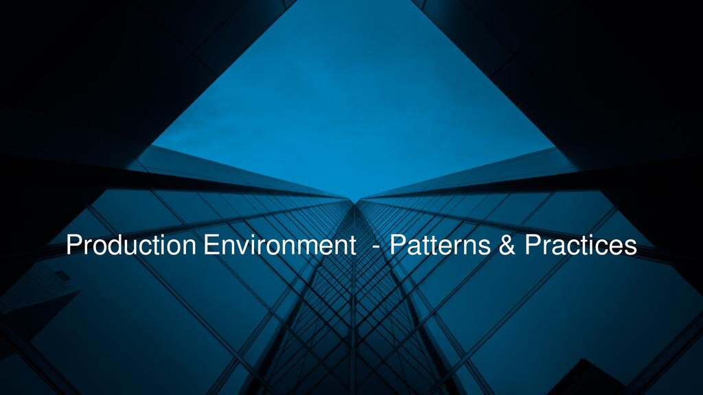 Production Environment - Patterns & Practices