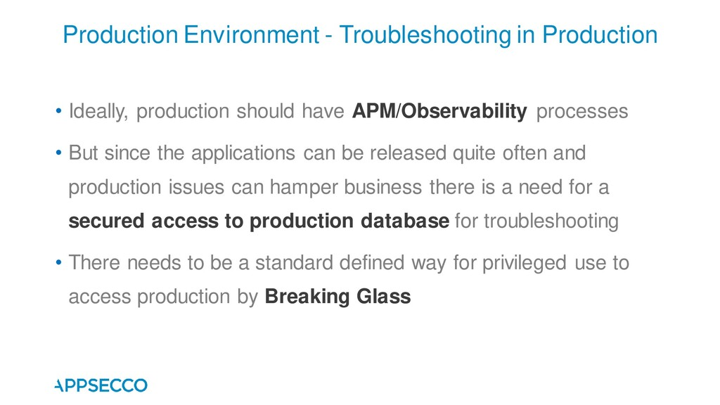 • Ideally, production should have APM/Observabi...