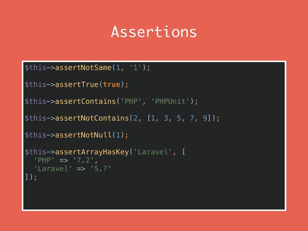 Assertions $this->assertNotSame(1, '1'); $this-...