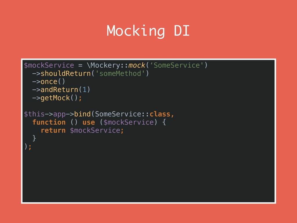 Mocking DI $mockService = \Mockery::mock('SomeS...