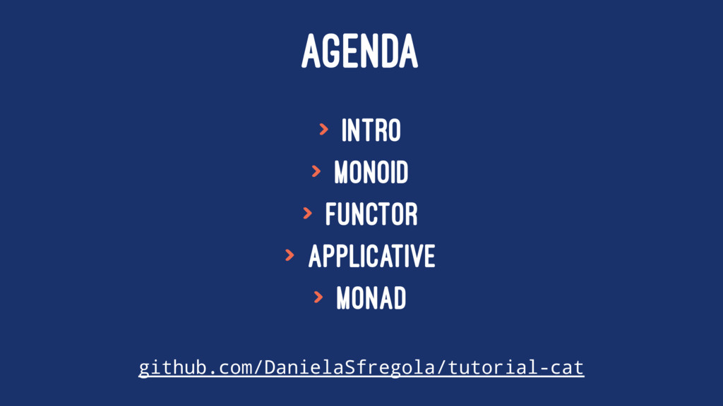AGENDA > Intro > Monoid > Functor > Applicative...