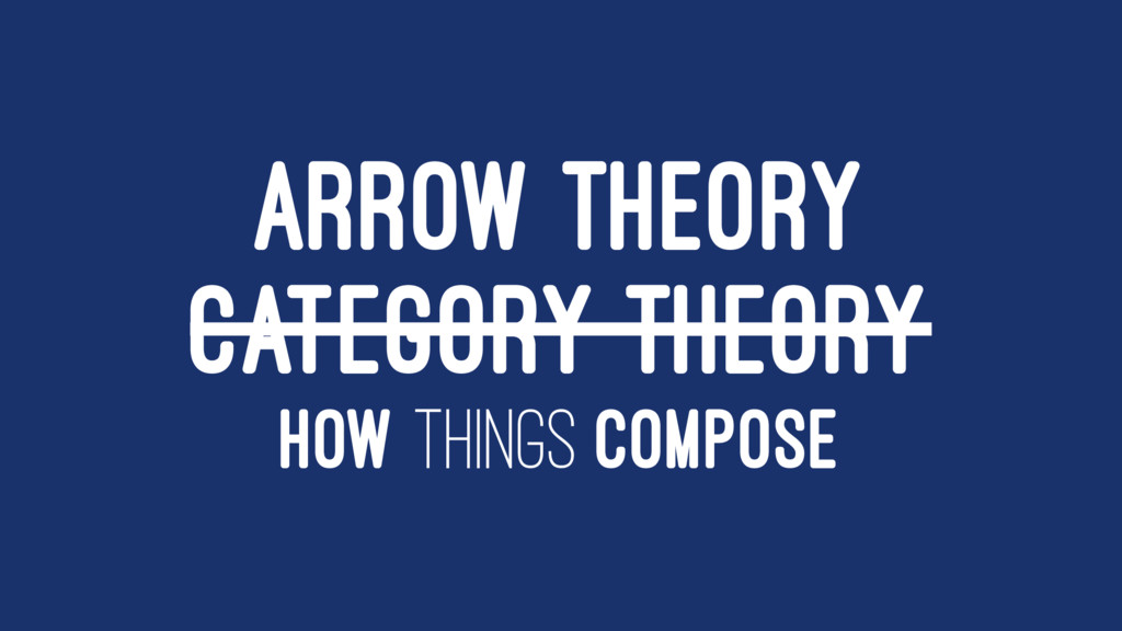 ARROW THEORY CATEGORY THEORY HOW THINGS COMPOSE