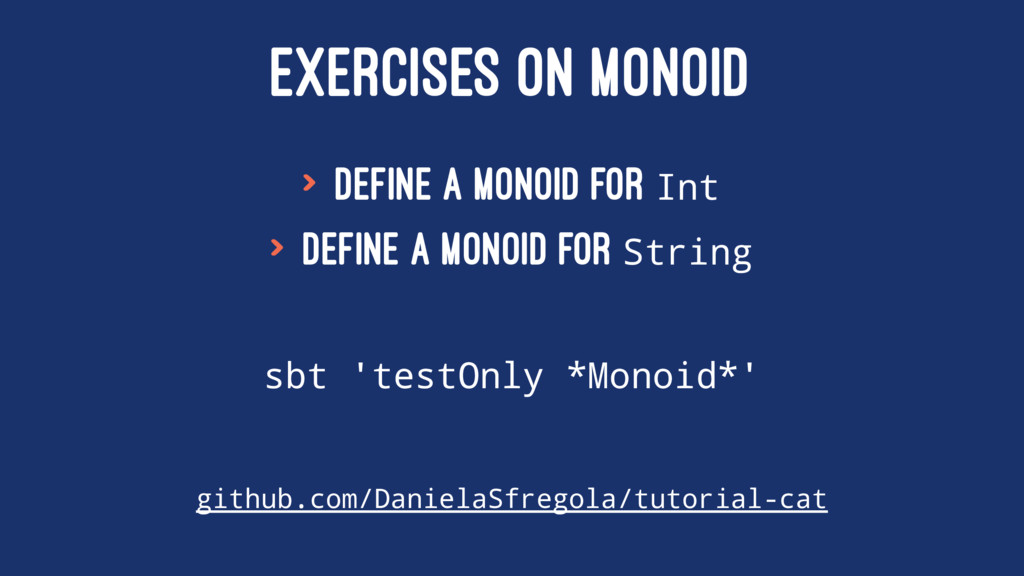 EXERCISES ON MONOID > Define a monoid for Int >...