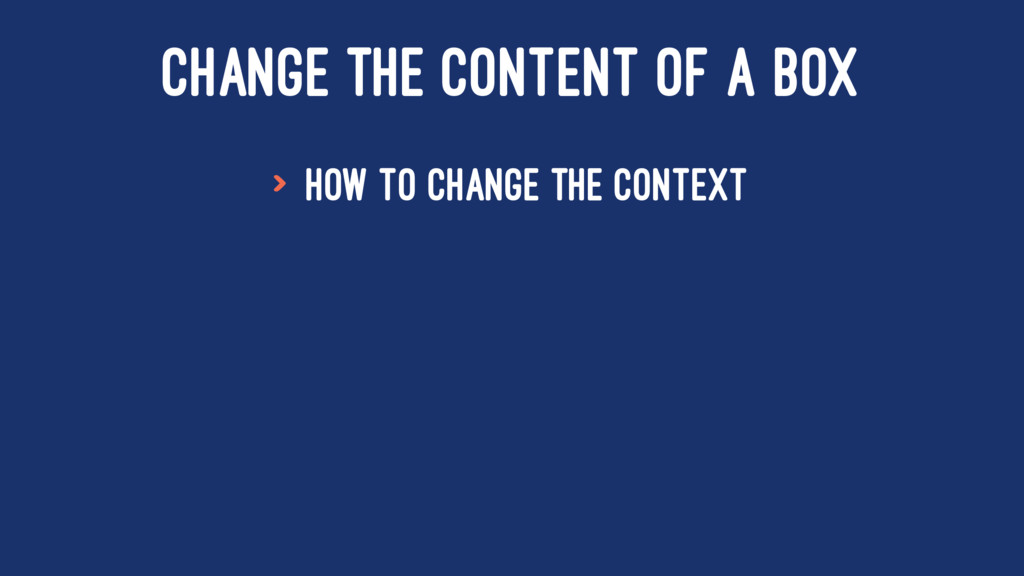 CHANGE THE CONTENT OF A BOX > How to change the...