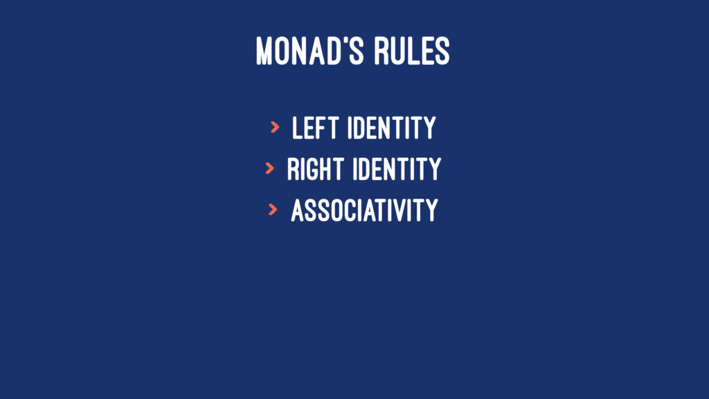 MONAD'S RULES > Left Identity > Right Identity ...