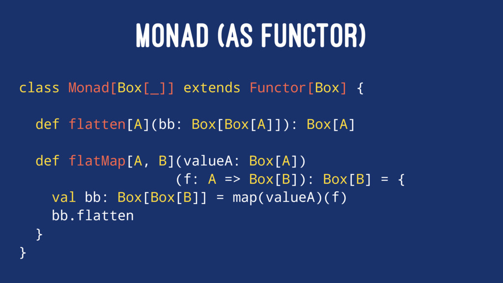MONAD (AS FUNCTOR) class Monad[Box[_]] extends ...