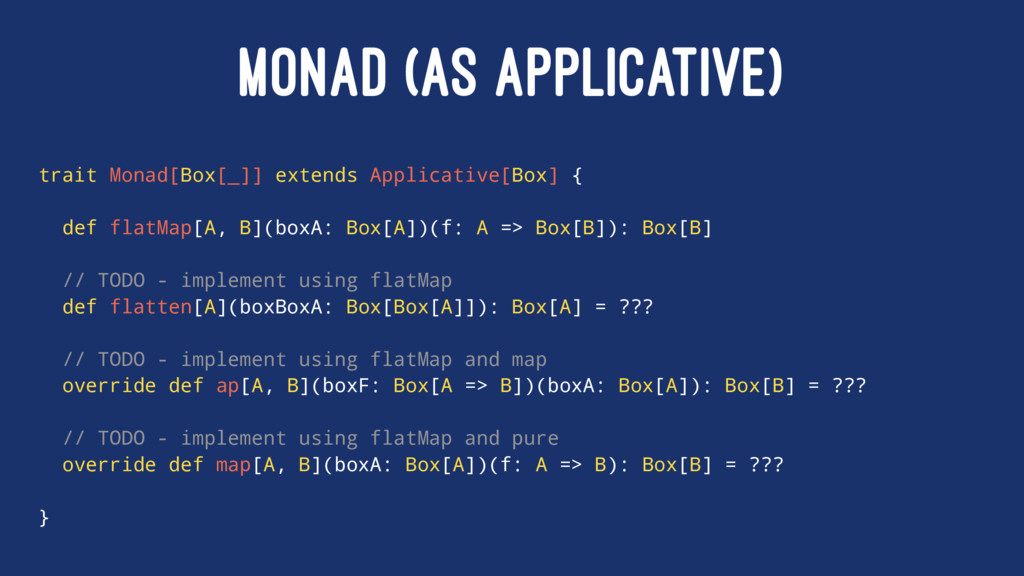 MONAD (AS APPLICATIVE) trait Monad[Box[_]] exte...