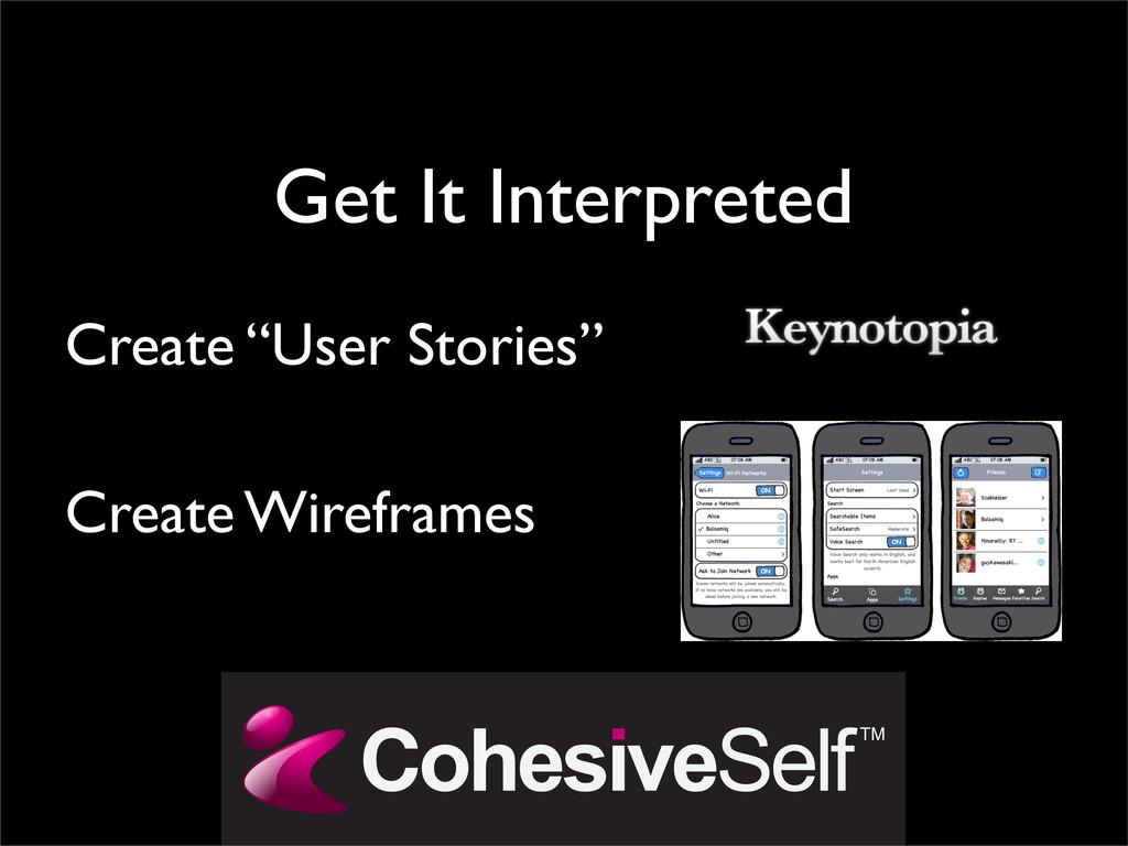 "Get It Interpreted Create ""User Stories"" Create..."